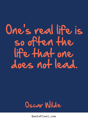 Quote about life - One's real life is so often the life that one does not lead.
