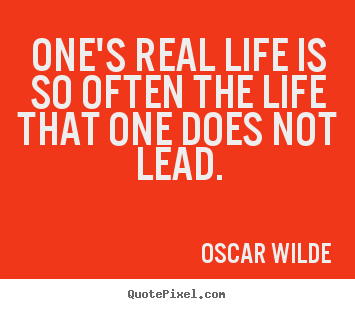 One's real life is so often the life that.. Oscar Wilde famous life quote