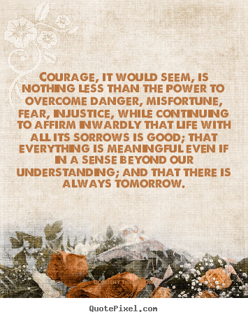 Dorothy Thompson picture quotes - Courage, it would seem, is nothing less than.. - Life sayings