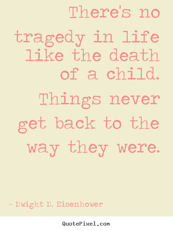 Design your own picture quotes about life - There's no tragedy in life like the death..