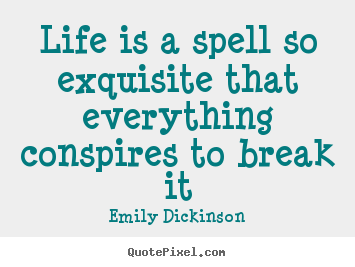Life quotes - Life is a spell so exquisite that everything conspires..