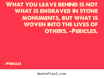 Quotes about life - What you leave behind is not what is engraved in stone..