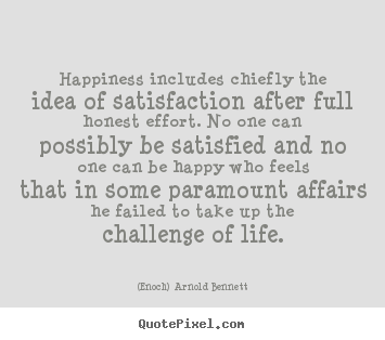 Diy poster quotes about life - Happiness includes chiefly the idea of satisfaction after full honest..