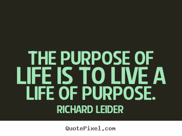 Design your own photo quotes about life - The purpose of life is to live a life of purpose.