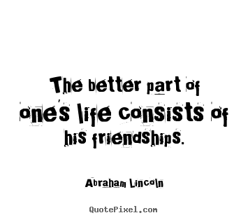 Quotes about life - The better part of one's life consists of..