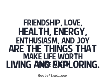 Friendship, love, health, energy, enthusiasm,.. Denise Austin top life quotes