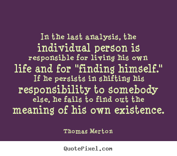 Thomas Merton picture quotes - In the last analysis, the individual person is responsible.. - Life quotes