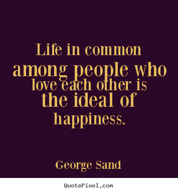 Life quotes - Life in common among people who love each other is..