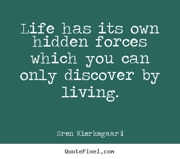 Sren Kierkegaard pictures sayings - Life has its own hidden forces which you can.. - Life quote