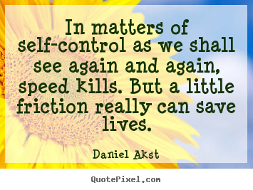Create custom picture quotes about life - In matters of self-control as we shall see again and again, speed..