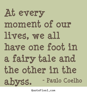 Paulo Coelho picture quote - At every moment of our lives, we all have one foot.. - Life quotes