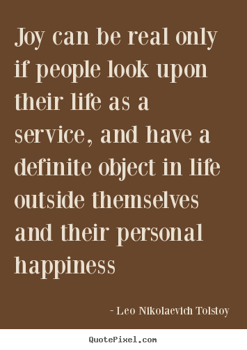 Leo Nikolaevich Tolstoy picture sayings - Joy can be real only if people look upon their.. - Life quotes