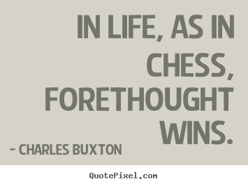 Customize picture quotes about life - In life, as in chess, forethought wins.