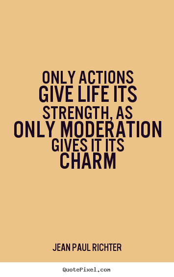 Only actions give life its strength, as only.. Jean Paul Richter famous life quote