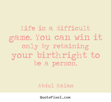 Quotes about life - Life is a difficult game. you can win it only by retaining your..