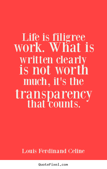 Quote about life - Life is filigree work. what is written clearly is not worth much,..