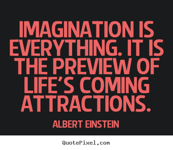 Albert Einstein picture quotes - Imagination is everything. it is the preview of life's coming.. - Life quotes