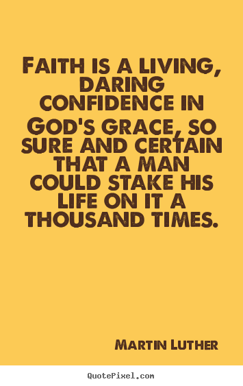 Faith is a living, daring confidence in god's.. Martin Luther greatest life quotes