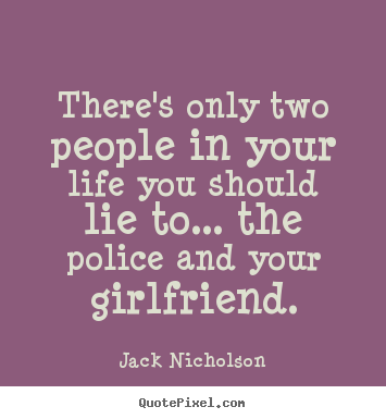 Life sayings - There's only two people in your life you should lie to... the..
