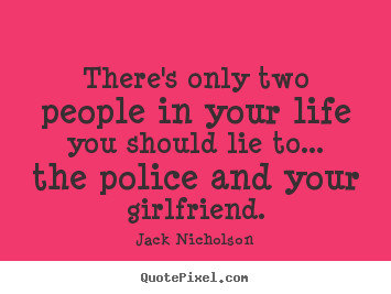 Jack Nicholson picture quotes - There's only two people in your life you should lie to..... - Life quotes