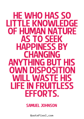 Life quotes - He who has so little knowledge of human nature..