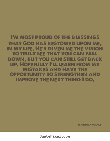 Quote about life - I'm most proud of the blessings that god has bestowed upon me, in..