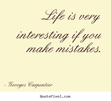 Life quotes - Life is very interesting if you make mistakes.