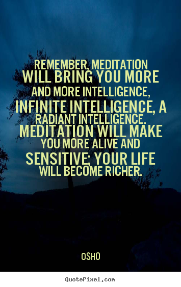 Design custom picture quotes about life - Remember, meditation will bring you more and more..