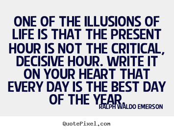 Life quote - One of the illusions of life is that the present..