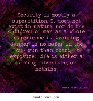 Security is mostly a superstition. it does not exist.. Helen Adams Keller greatest life quote