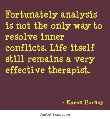 Quotes about life - Fortunately analysis is not the only way to resolve..