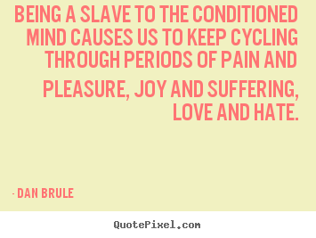 Life quote - Being a slave to the conditioned mind causes us..