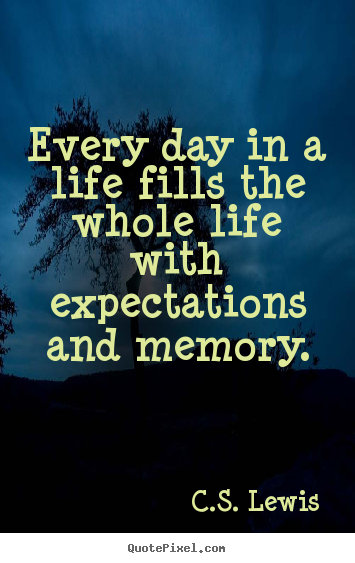 Quotes about life - Every day in a life fills the whole life with..