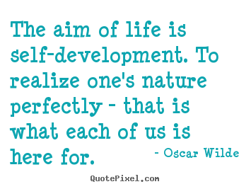 Life quote - The aim of life is self-development. to..