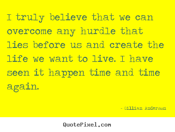 Life quote - I truly believe that we can overcome any hurdle that..