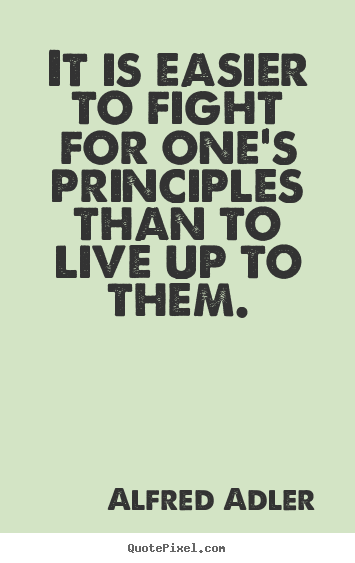 Design picture sayings about life - It is easier to fight for one's principles..