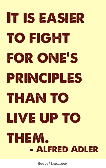 Quotes about life - It is easier to fight for one's principles than to live..