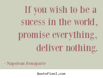 Quotes about life - If you wish to be a sucess in the world, promise..