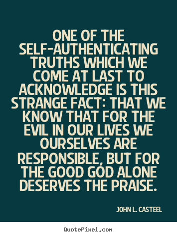 John L. Casteel picture quotes - One of the self-authenticating truths which we come at last to.. - Life quote
