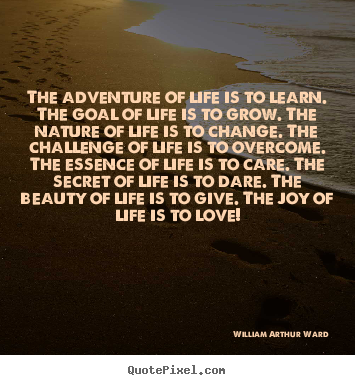 Life quotes - The adventure of life is to learn. the goal of..