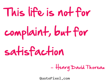 Design custom picture quote about life - This life is not for complaint, but for satisfaction