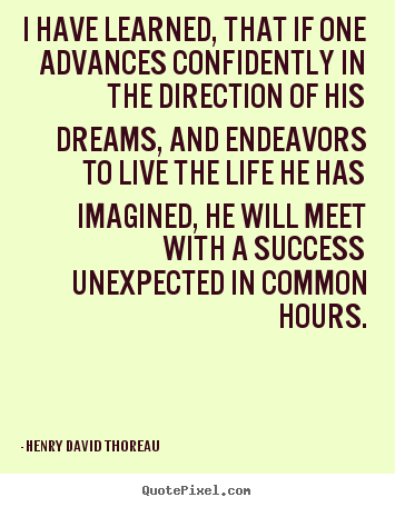 Life quote - I have learned, that if one advances confidently in the direction..