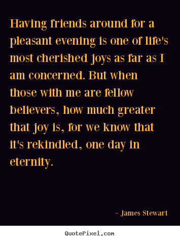 Quotes about life - Having friends around for a pleasant evening is..