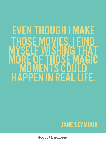Life quote - Even though i make those movies, i find myself..