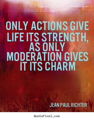 Life quotes - Only actions give life its strength, as only..