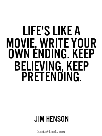 How to make picture quotes about life - Life's like a movie, write your own ending. keep..