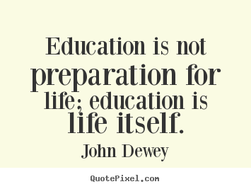 Education And Life Quotes Best Quotes About Life  Education Is Not Preparation For Life