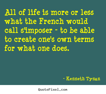 Quotes about life - All of life is more or less what the french would..