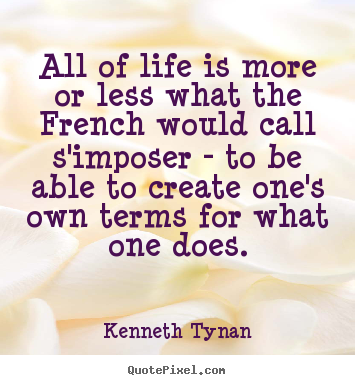 How to make picture quotes about life - All of life is more or less what the french would call s'imposer..