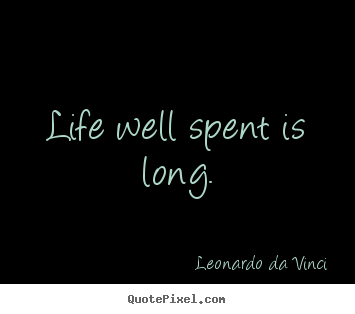 Leonardo Da Vinci picture quotes - Life well spent is long. - Life quotes